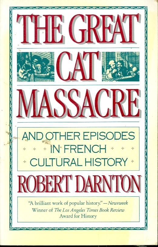an analysis of an essay on the french revolution by robert darnton The great cat massacre essay 3168 words | 13 pages the great cat massacre: and other episodes in french cultural history first edition robert darnton.